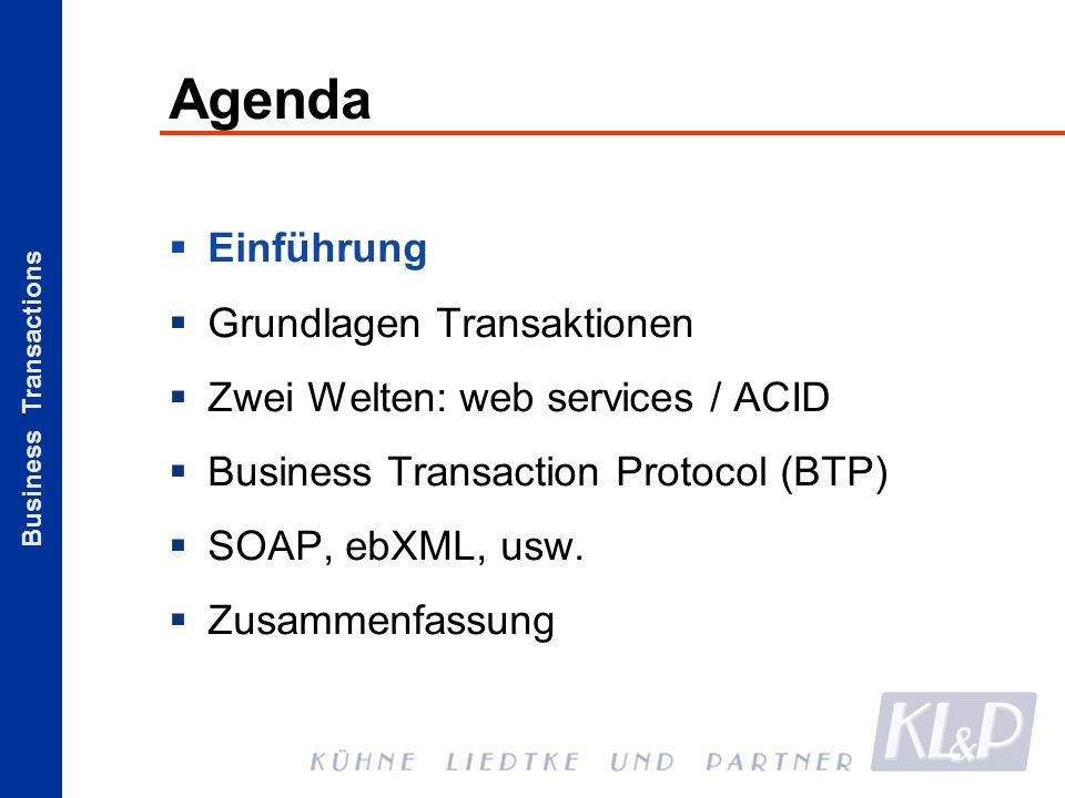 Business Transactions Agenda Einführung Grundlagen Transaktionen Zwei Welten: web services / ACID Business Transaction Protocol (BTP) SOAP, ebXML, usw.