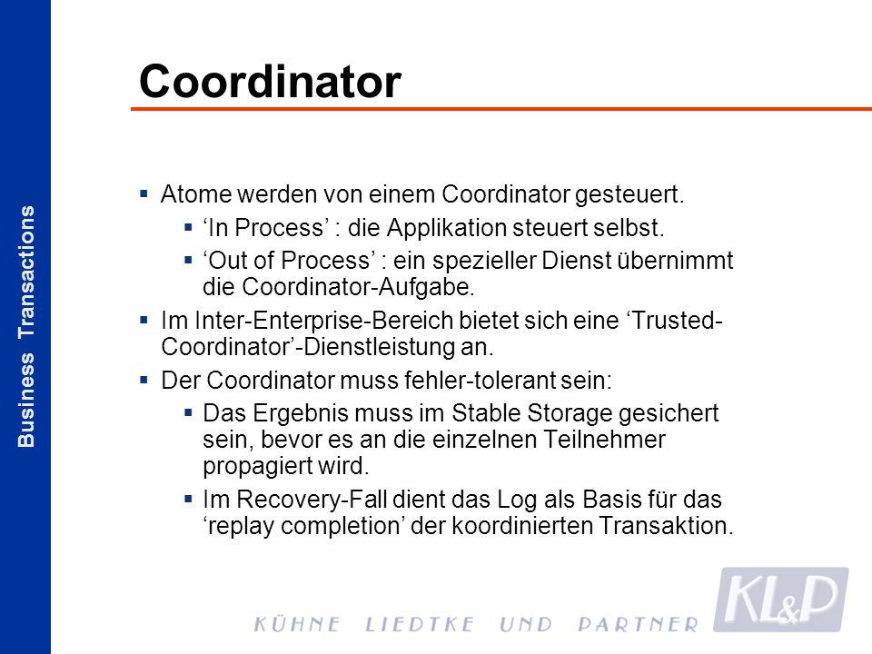 Business Transactions Coordinator Atome werden von einem Coordinator gesteuert. In Process : die Applikation steuert selbst. Out of Process : ein spez