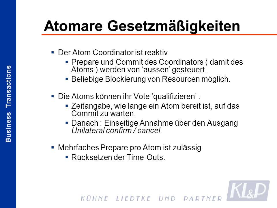 Business Transactions Atomare Gesetzmäßigkeiten Der Atom Coordinator ist reaktiv Prepare und Commit des Coordinators ( damit des Atoms ) werden von au
