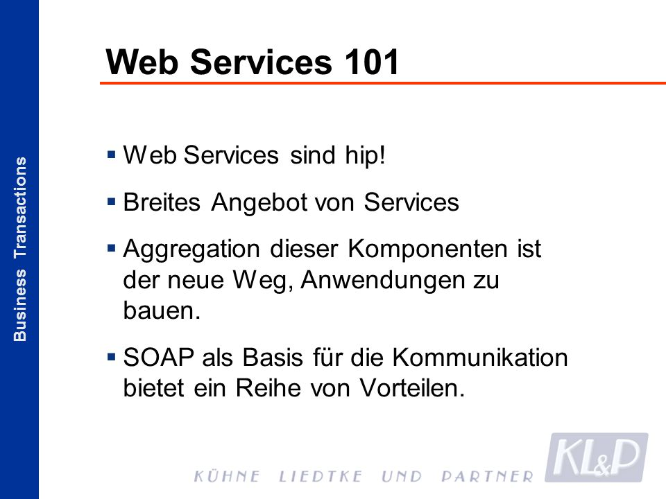 Business Transactions Web Services 101 Web Services sind hip.