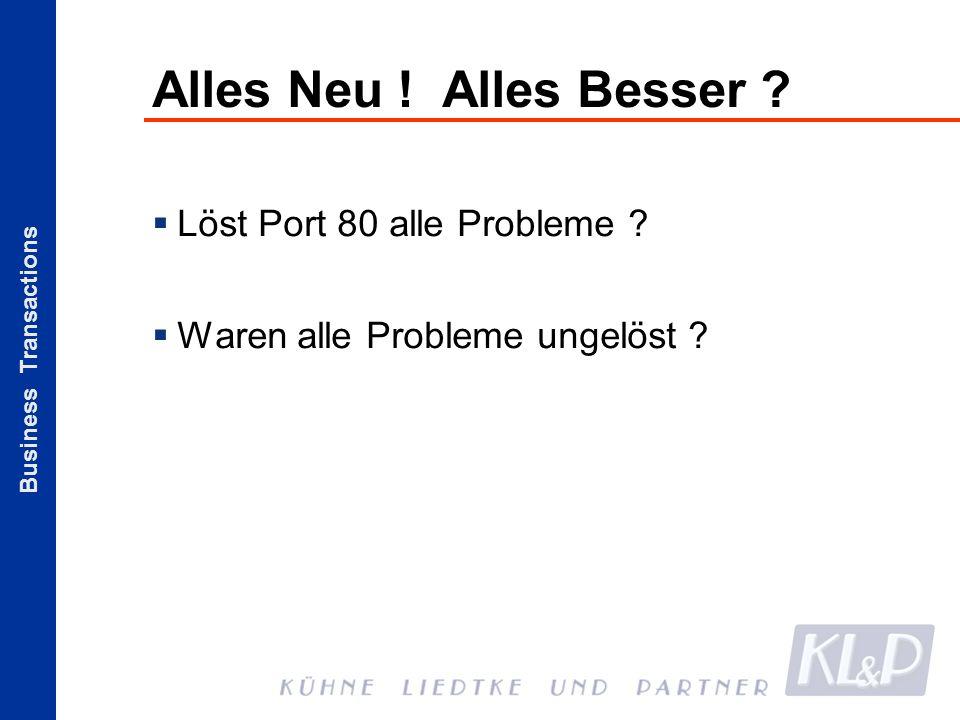 Business Transactions Alles Neu ! Alles Besser ? Löst Port 80 alle Probleme ? Waren alle Probleme ungelöst ?