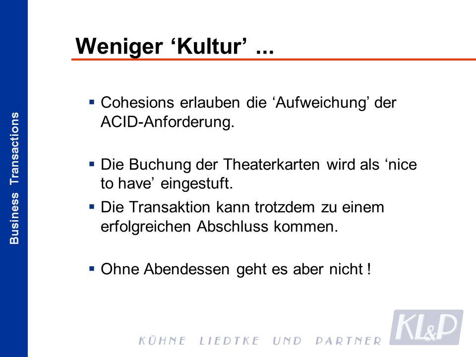 Business Transactions Weniger Kultur... Cohesions erlauben die Aufweichung der ACID-Anforderung. Die Buchung der Theaterkarten wird als nice to have e