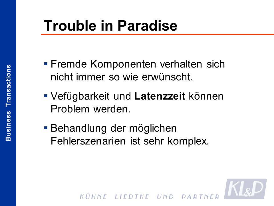 Business Transactions Trouble in Paradise Fremde Komponenten verhalten sich nicht immer so wie erwünscht. Vefügbarkeit und Latenzzeit können Problem w