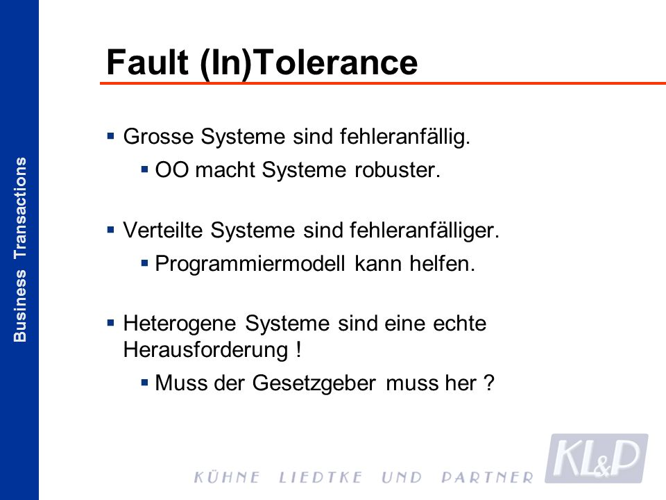 Business Transactions Fault (In)Tolerance Grosse Systeme sind fehleranfällig.