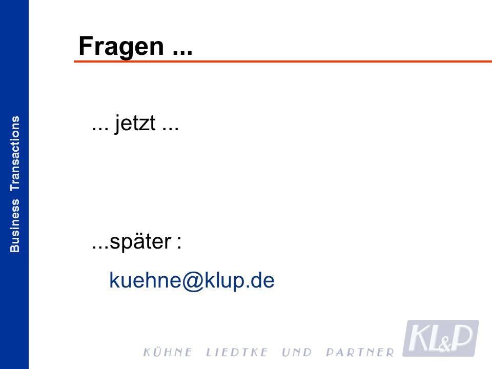 Business Transactions Fragen...... jetzt......später : kuehne@klup.de