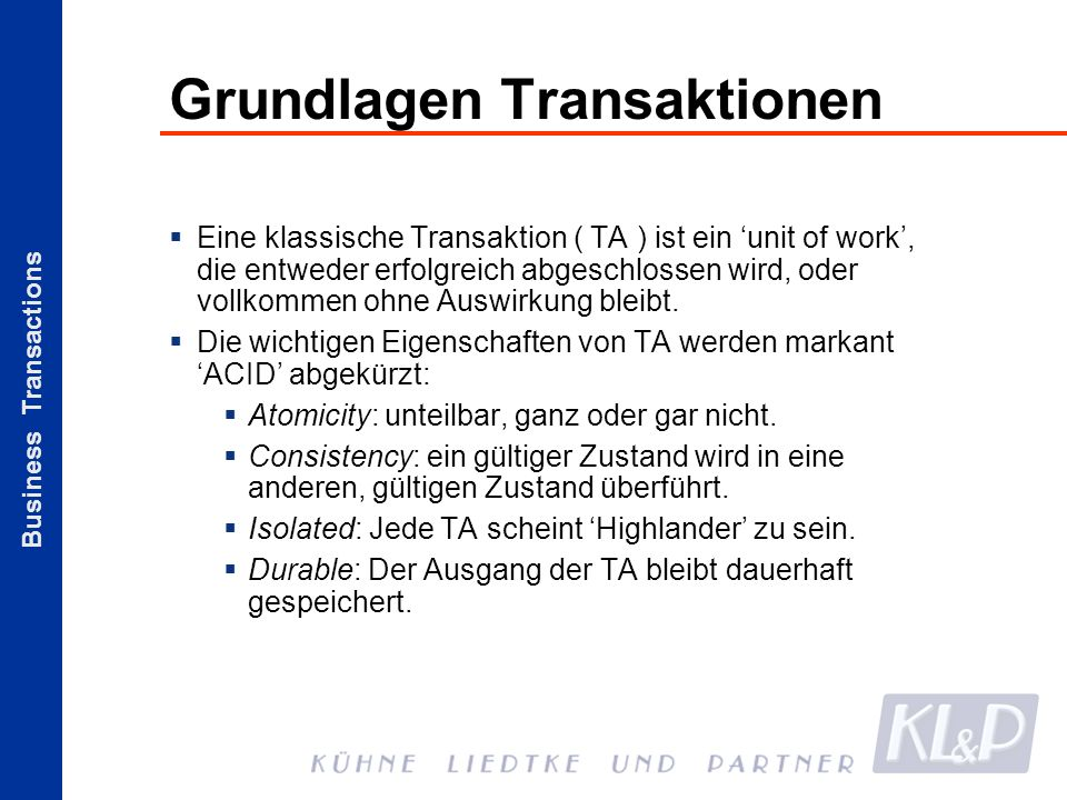 Business Transactions Grundlagen Transaktionen Eine klassische Transaktion ( TA ) ist ein unit of work, die entweder erfolgreich abgeschlossen wird, o