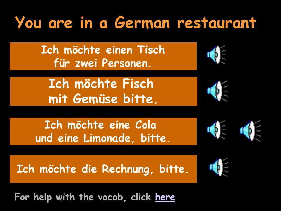 You are in a German restaurant For help with the vocab, click herehere Say what youd like to eat Ich möchte Fisch mit Gemüse bitte.