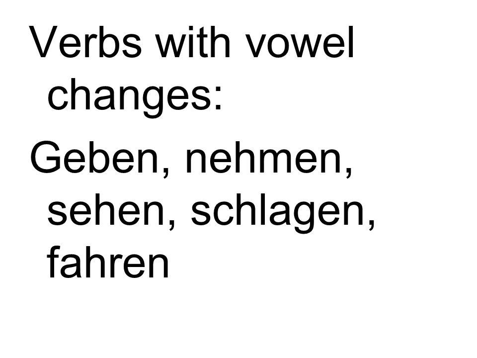 Verbs with vowel changes: Geben, nehmen, sehen, schlagen, fahren