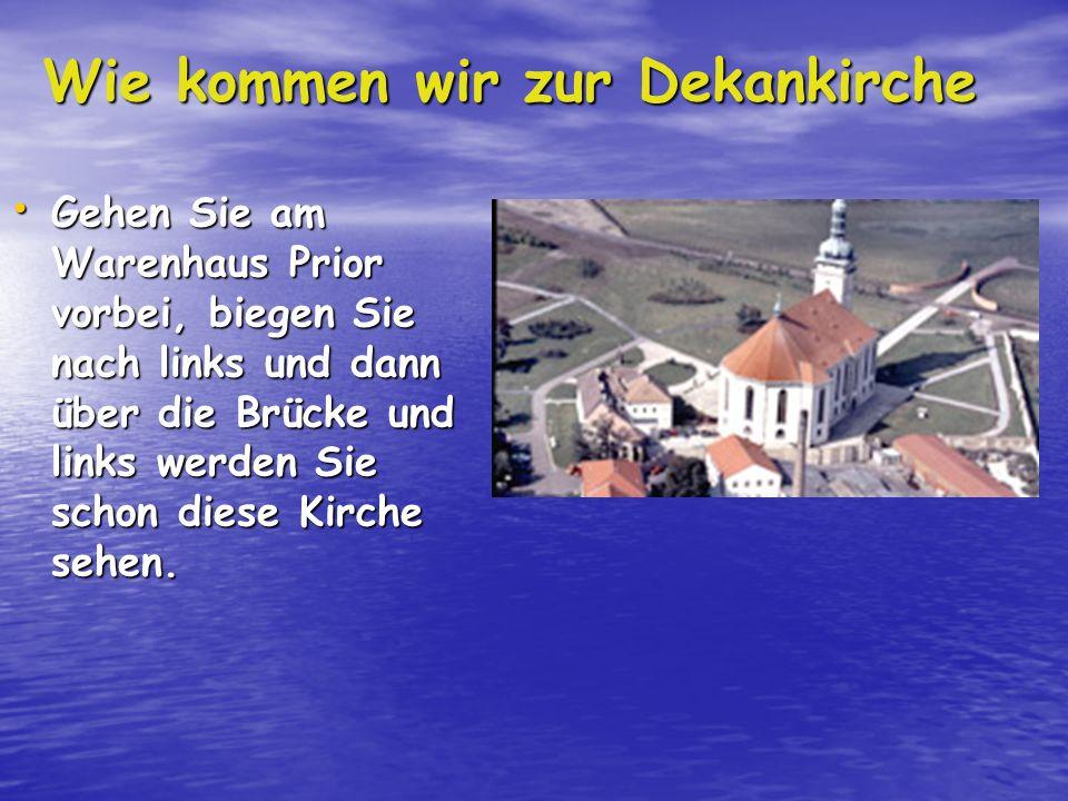 Wie kommen wir zur Dekankirche Gehen Sie am Warenhaus Prior vorbei, biegen Sie nach links und dann über die Brücke und links werden Sie schon diese Kirche sehen.