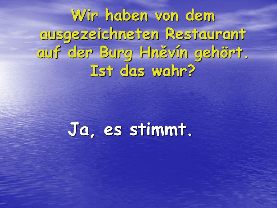 Wir haben von dem ausgezeichneten Restaurant auf der Burg Hněvín gehört.