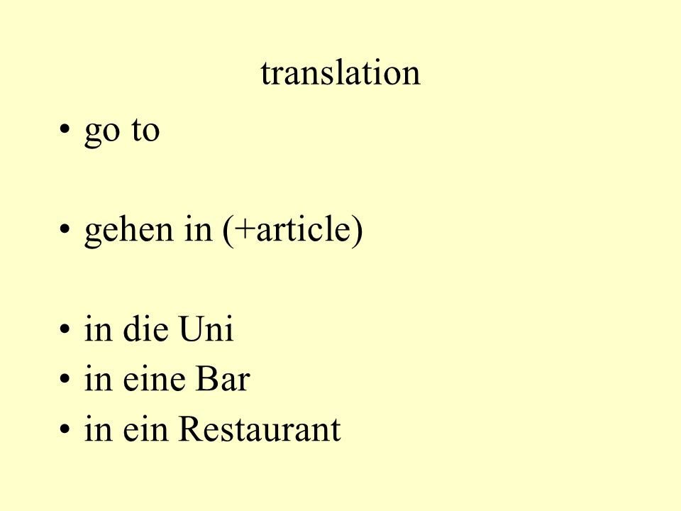 translation go to gehen in (+article) in die Uni in eine Bar in ein Restaurant