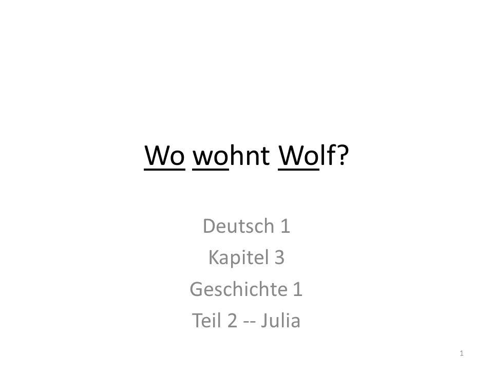 Wo wohnt Wolf? Deutsch 1 Kapitel 3 Geschichte 1 Teil 2 -- Julia 1