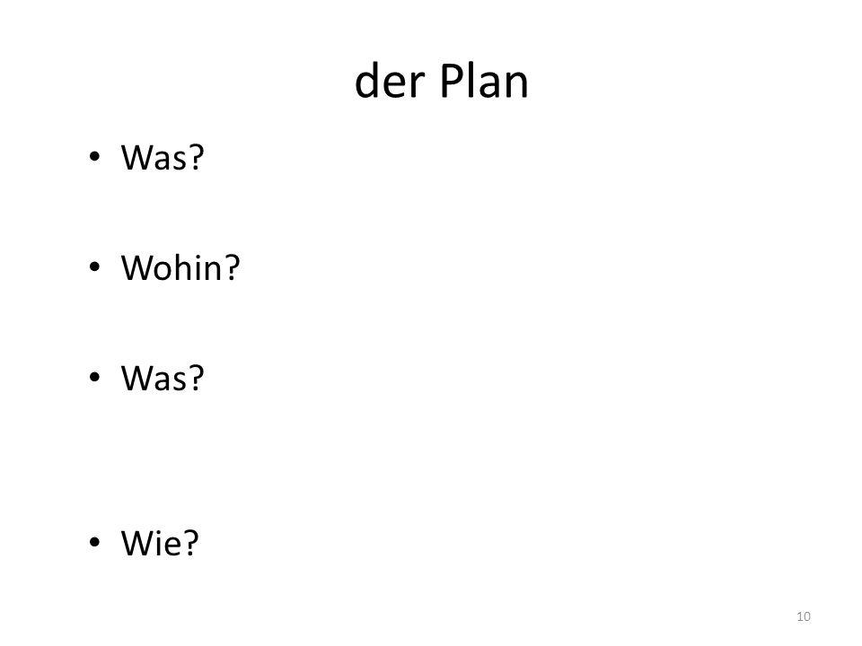der Plan Was? Wohin? Was? Wie? 10