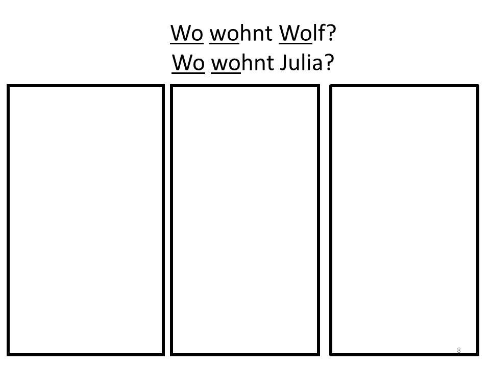 Wo wohnt Wolf? Wo wohnt Julia? 8