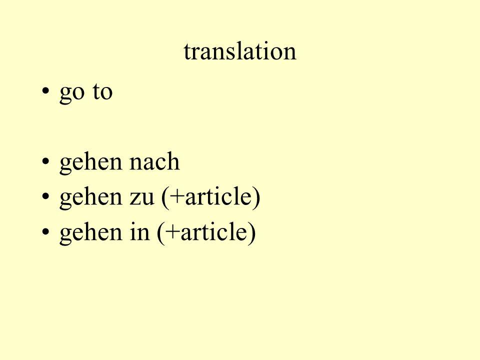 translation go to gehen nach gehen zu (+article) gehen in (+article)