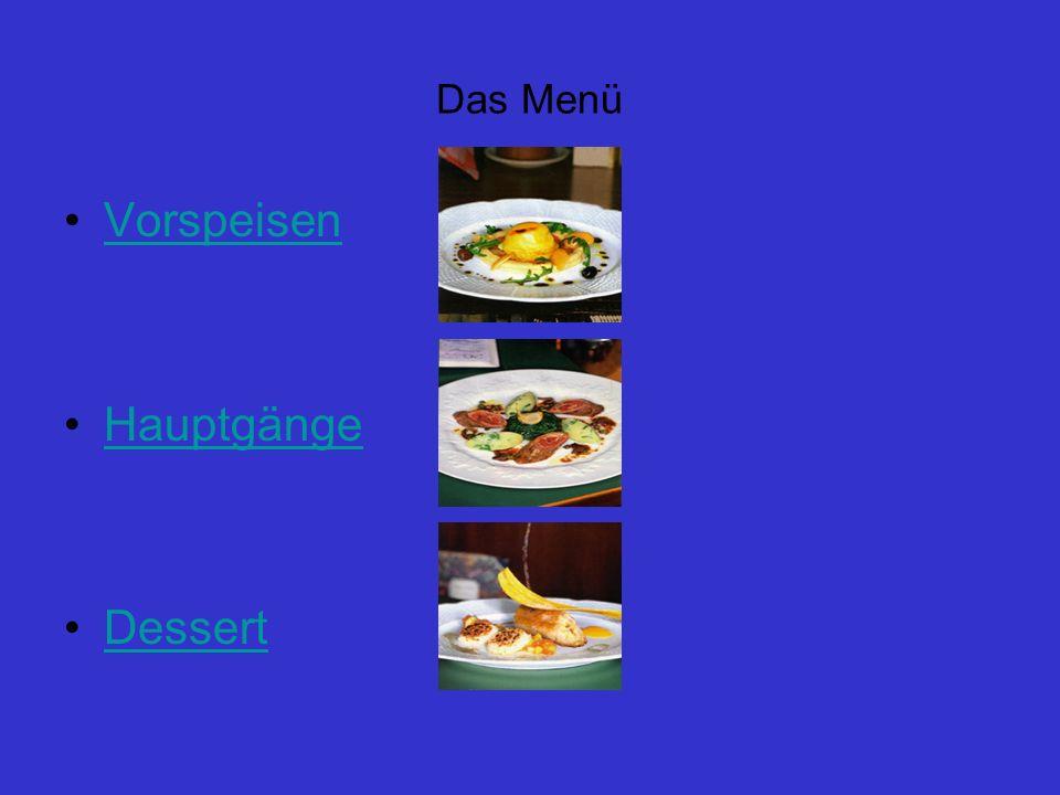 Das Menü Vorspeisen Hauptgänge Dessert