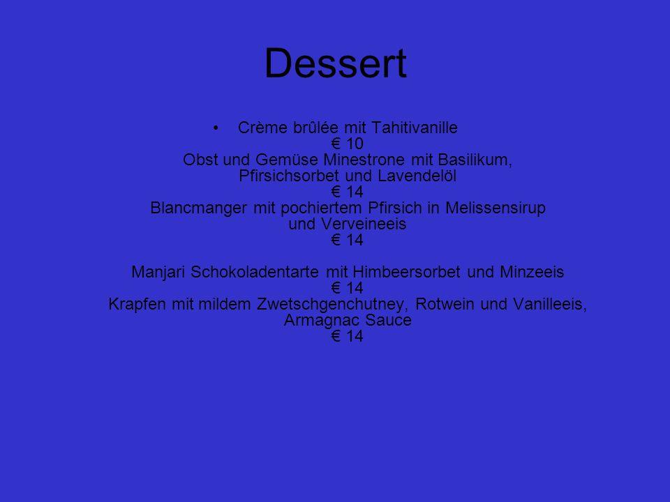 Crème brûlée mit Tahitivanille 10 Obst und Gemüse Minestrone mit Basilikum, Pfirsichsorbet und Lavendelöl 14 Blancmanger mit pochiertem Pfirsich in Me