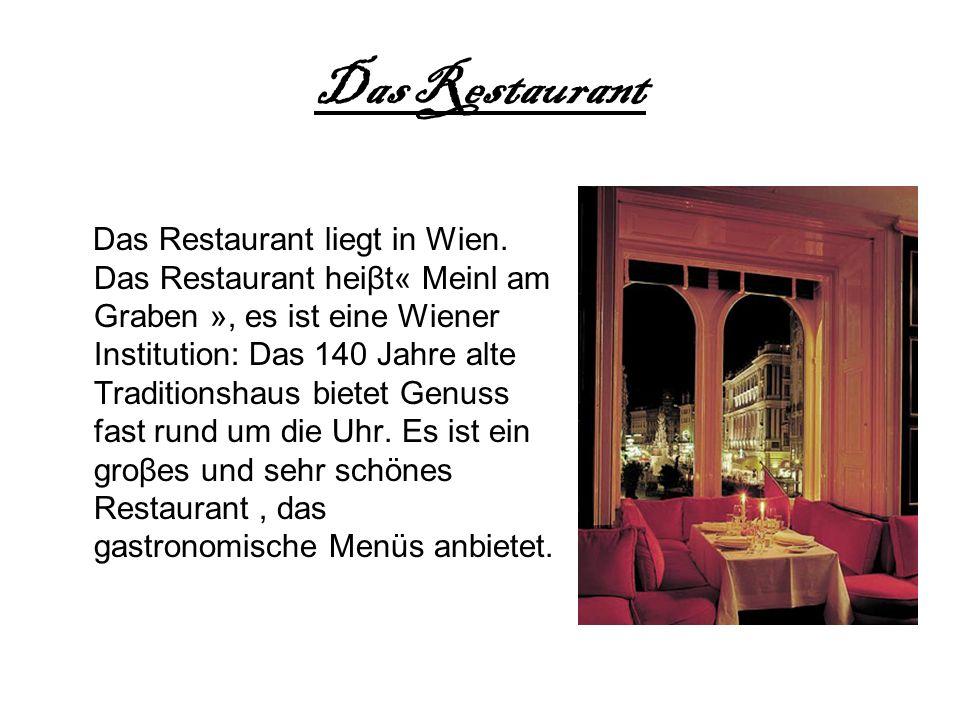 Das Restaurant Das Restaurant liegt in Wien. Das Restaurant heiβt« Meinl am Graben », es ist eine Wiener Institution: Das 140 Jahre alte Traditionshau