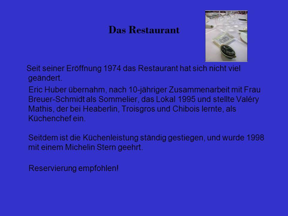Das Restaurant Seit seiner Eröffnung 1974 das Restaurant hat sich nicht viel geändert. Eric Huber übernahm, nach 10-jähriger Zusammenarbeit mit Frau B