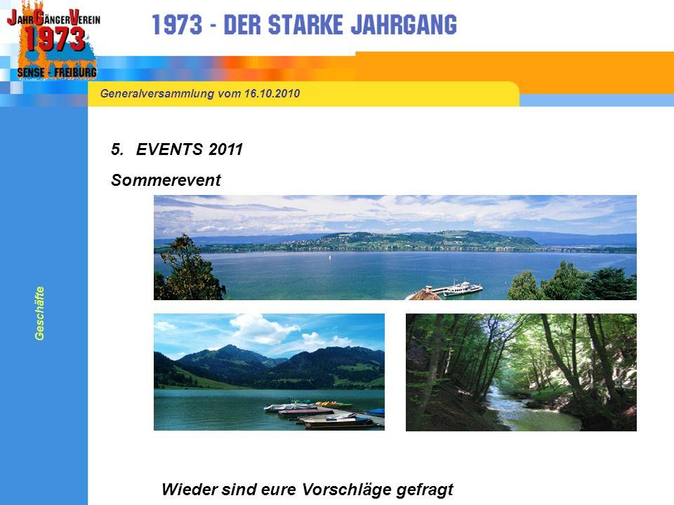 Generalversammlung vom 16.10.2010 5.EVENTS 2011 Winterevent Voraussichtlich Ende Februar / Anfang März 2011 Geschäfte Gefragt sind eure Ideen