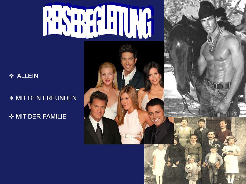 ALLEIN MIT DEN FREUNDEN MIT DER FAMILIE