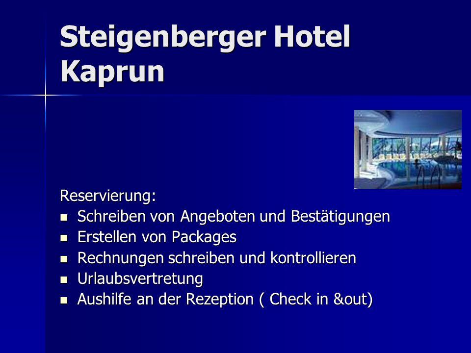 Steigenberger Hotel Kaprun Reservierung: Schreiben von Angeboten und Bestätigungen Schreiben von Angeboten und Bestätigungen Erstellen von Packages Er