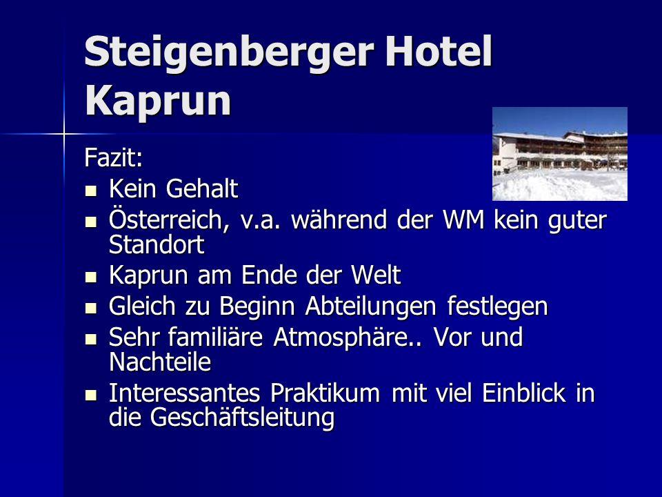 Steigenberger Hotel Kaprun Fazit: Kein Gehalt Kein Gehalt Österreich, v.a. während der WM kein guter Standort Österreich, v.a. während der WM kein gut