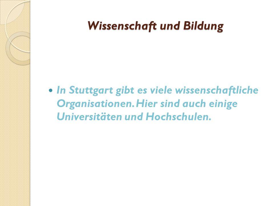 Wissenschaft und Bildung In Stuttgart gibt es viele wissenschaftliche Organisationen.