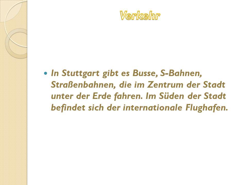 In Stuttgart gibt es Busse, S-Bahnen, Straßenbahnen, die im Zentrum der Stadt unter der Erde fahren.