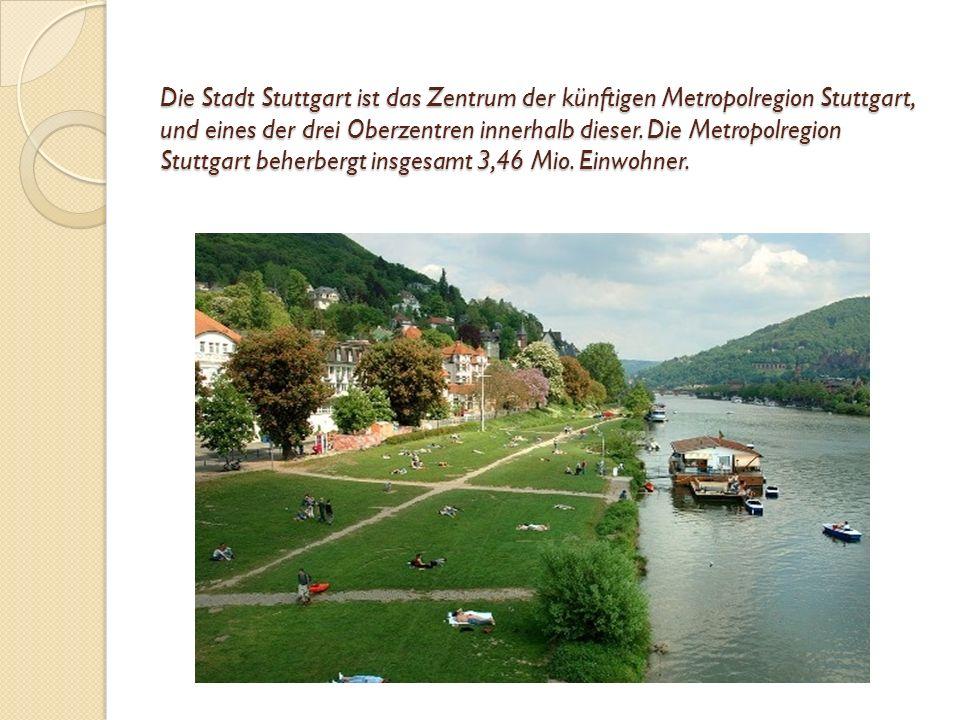 Die Stadt Stuttgart ist das Zentrum der künftigen Metropolregion Stuttgart, und eines der drei Oberzentren innerhalb dieser.