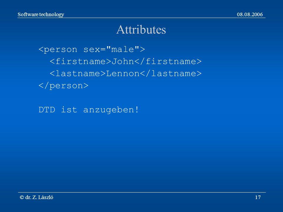 Software technology08.08.2006 © dr. Z. László17 Attributes John Lennon DTD ist anzugeben!