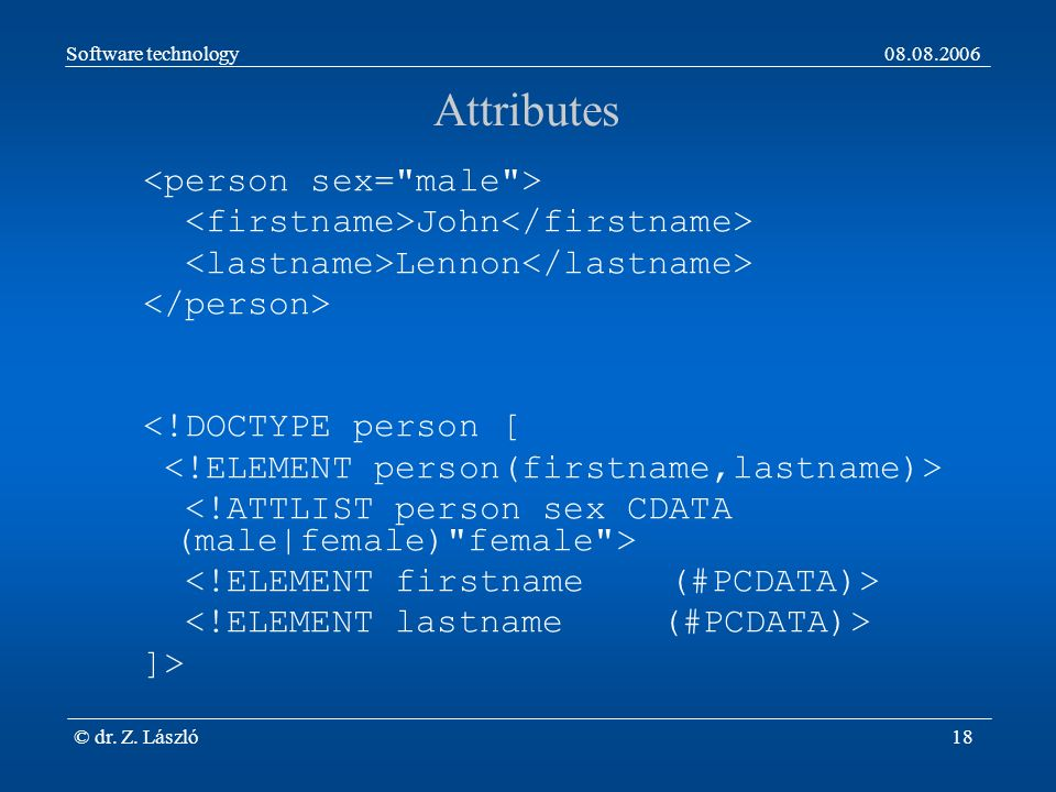 Software technology08.08.2006 © dr. Z. László18 Attributes John Lennon <!DOCTYPE person [ ]>
