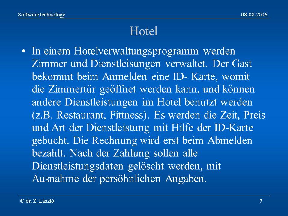 Software technology08.08.2006 © dr. Z. László7 Hotel In einem Hotelverwaltungsprogramm werden Zimmer und Dienstleisungen verwaltet. Der Gast bekommt b