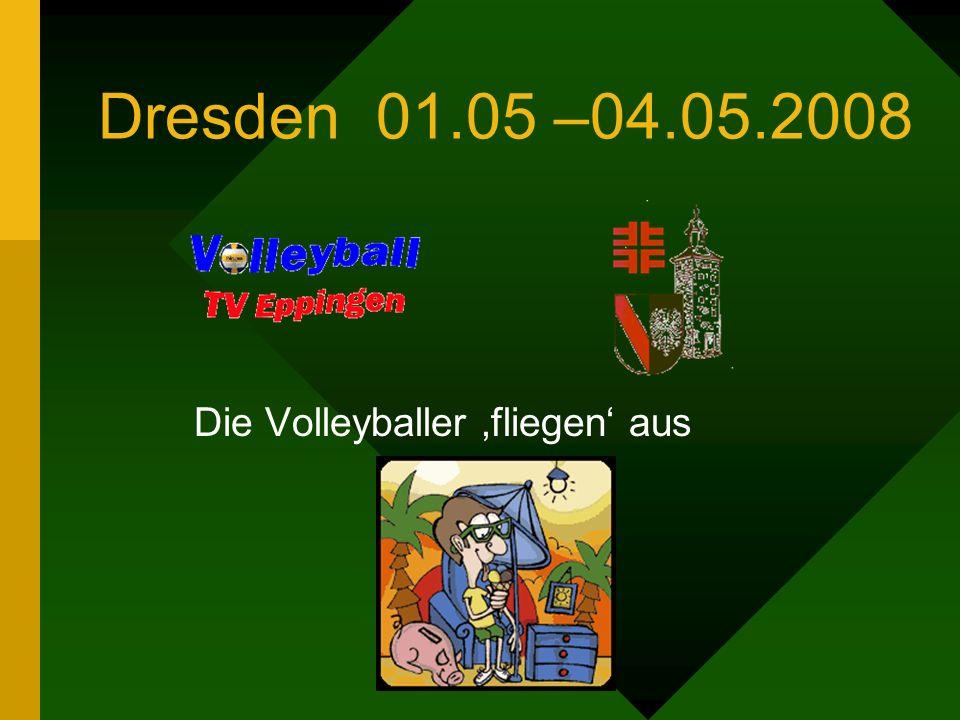 Dresden 01.05 –04.05.2008 Die Volleyballer fliegen aus