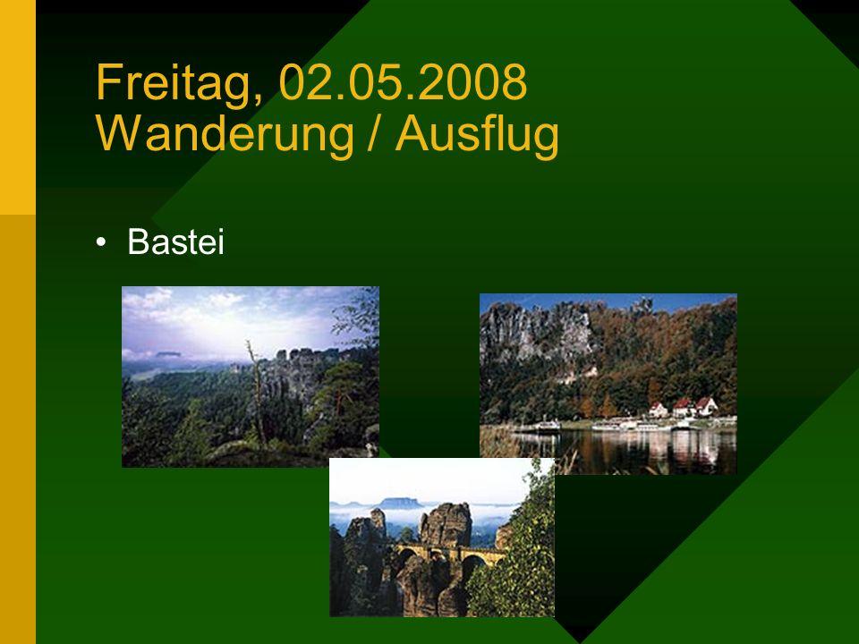 Freitag, 02.05.2008 Wanderung / Ausflug 08/09:00 Uhr Fahrt mit S-Bahn in das Elbsandsteingebirge bis Stadt Wehlen Wanderung zum Basteifelsen – Strecke ca.
