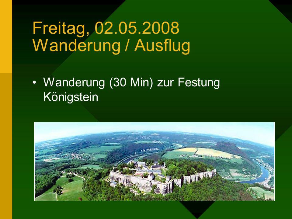 Freitag, 02.05.2008 Wanderung / Ausflug Wanderung (30 Min) zur Festung Königstein