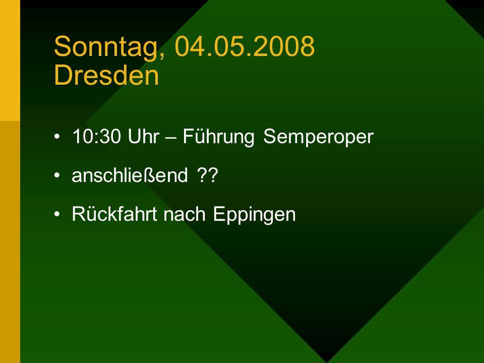 Samstag, 03.05.2008 Dresden 10:30 Uhr – Grünes Gewölbe (Uhrzeit ist fix gebucht) 13:00 Uhr Stadtführung Nachmittags : Frauenkirche Kuppelbesteigung an