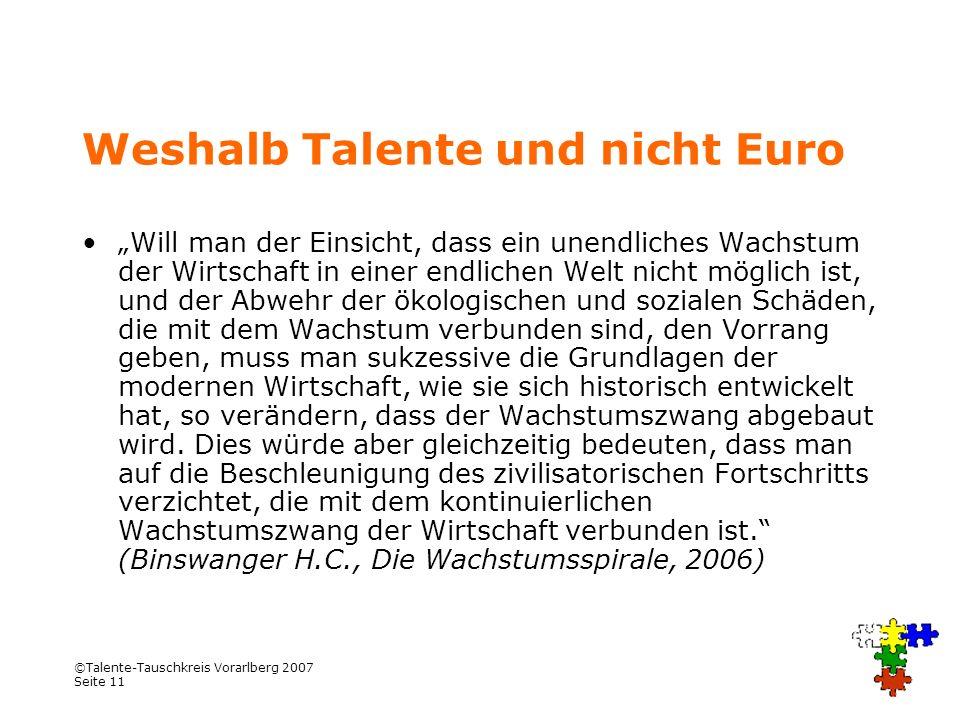 ©Talente-Tauschkreis Vorarlberg 2007 Seite 11 Weshalb Talente und nicht Euro Will man der Einsicht, dass ein unendliches Wachstum der Wirtschaft in ei