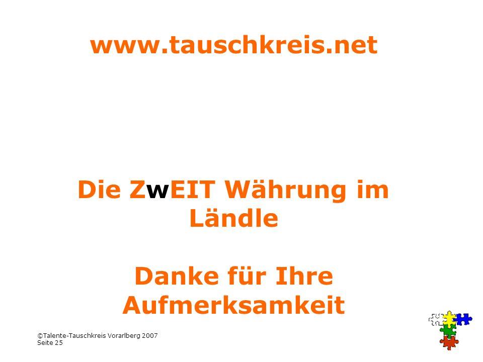 ©Talente-Tauschkreis Vorarlberg 2007 Seite 25 www.tauschkreis.net Die ZwEIT Währung im Ländle Danke für Ihre Aufmerksamkeit