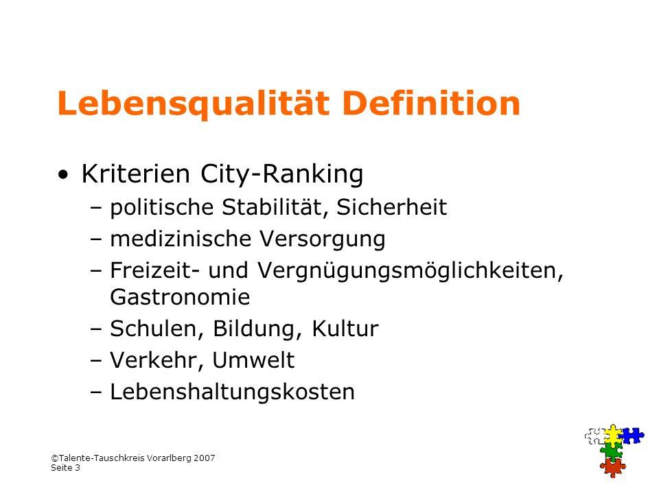 ©Talente-Tauschkreis Vorarlberg 2007 Seite 3 Lebensqualität Definition Kriterien City-Ranking –politische Stabilität, Sicherheit –medizinische Versorg