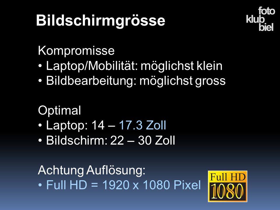 Bildschirmgrösse Kompromisse Laptop/Mobilität: möglichst klein Bildbearbeitung: möglichst gross Optimal Laptop: 14 – 17.3 Zoll Bildschirm: 22 – 30 Zol
