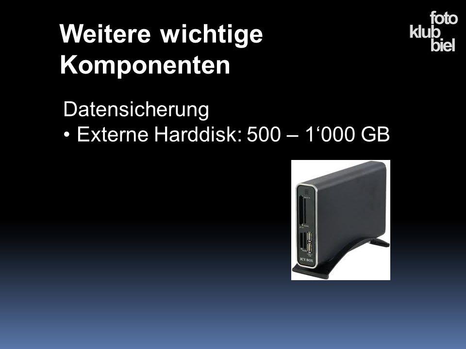 Weitere wichtige Komponenten Datensicherung Externe Harddisk: 500 – 1000 GB