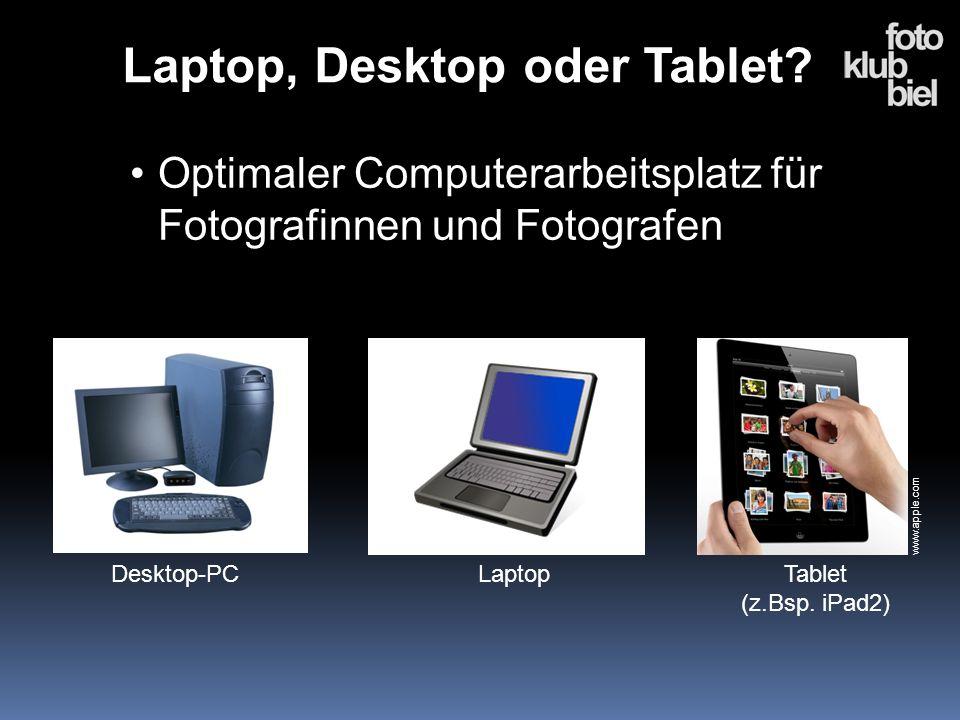 Laptop, Desktop oder Tablet? Optimaler Computerarbeitsplatz für Fotografinnen und Fotografen Desktop-PCLaptopTablet (z.Bsp. iPad2) www.apple.com