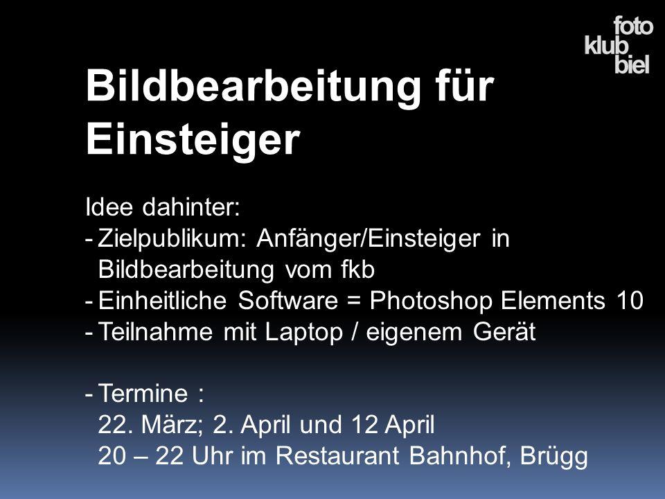 Bildbearbeitung für Einsteiger Idee dahinter: -Zielpublikum: Anfänger/Einsteiger in Bildbearbeitung vom fkb -Einheitliche Software = Photoshop Element