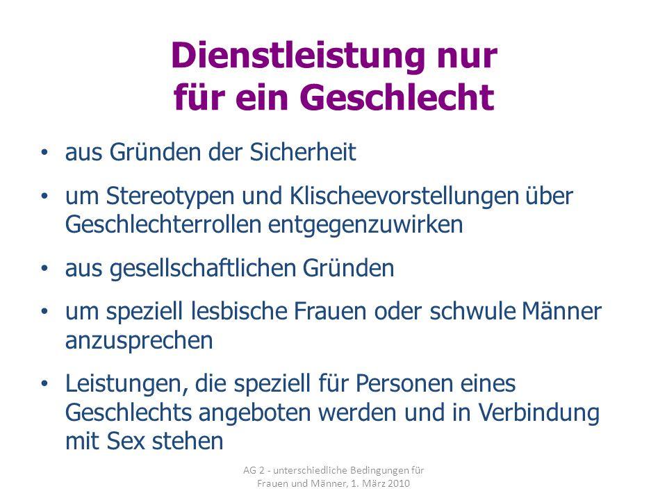AG 2 - unterschiedliche Bedingungen für Frauen und Männer, 1. März 2010 Dienstleistung nur für ein Geschlecht aus Gründen der Sicherheit um Stereotype