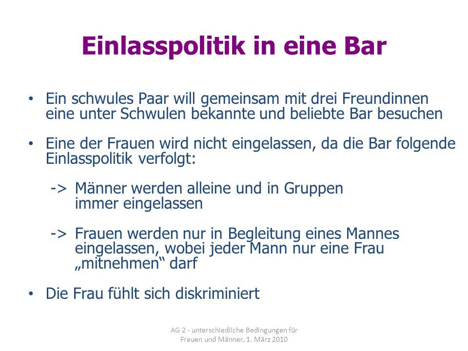 AG 2 - unterschiedliche Bedingungen für Frauen und Männer, 1. März 2010 Einlasspolitik in eine Bar Ein schwules Paar will gemeinsam mit drei Freundinn