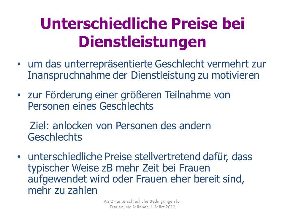 AG 2 - unterschiedliche Bedingungen für Frauen und Männer, 1. März 2010 Unterschiedliche Preise bei Dienstleistungen um das unterrepräsentierte Geschl