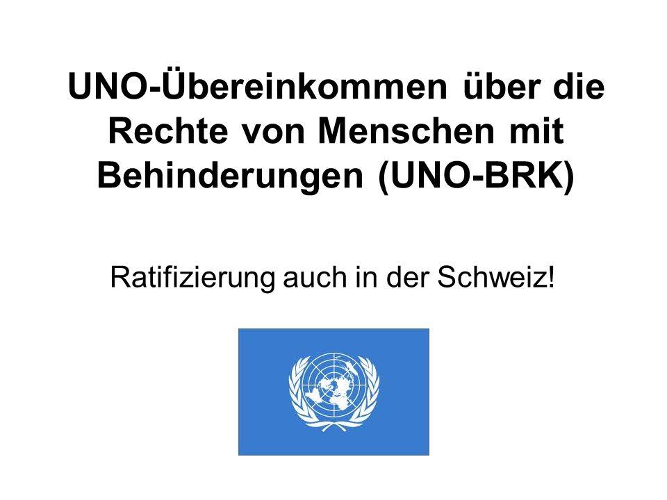 UNO-Übereinkommen über die Rechte von Menschen mit Behinderungen (UNO-BRK) Ratifizierung auch in der Schweiz!