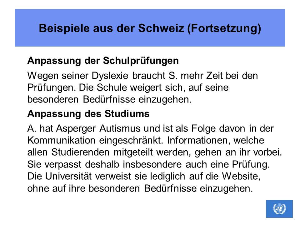 Beispiele aus der Schweiz (Fortsetzung) Anpassung der Schulprüfungen Wegen seiner Dyslexie braucht S. mehr Zeit bei den Prüfungen. Die Schule weigert