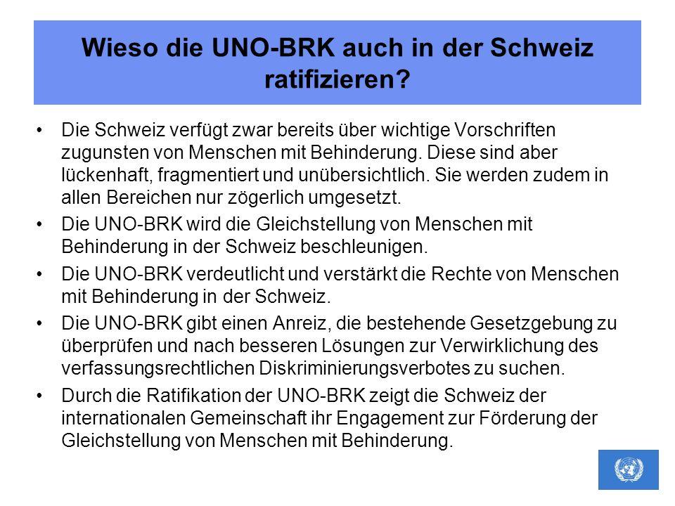 Wieso die UNO-BRK auch in der Schweiz ratifizieren? Die Schweiz verfügt zwar bereits über wichtige Vorschriften zugunsten von Menschen mit Behinderung